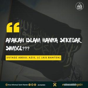 Islam itu Bukan Sekadar Simbol Belaka Loh