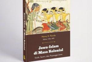 Resensi Buku: Islam Jawa di Masa Kolonial, Melacak Upaya Pemisahan Islam dari Keraton Jawa
