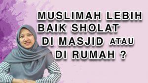 Perempuan itu Lebih Baik Sholat di Masjid atau Rumah?
