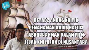 Ustadz Ahong: Narasumber Film Jejak Khilafah Hafidz Abdurrahman Keliru Memahami Hadis